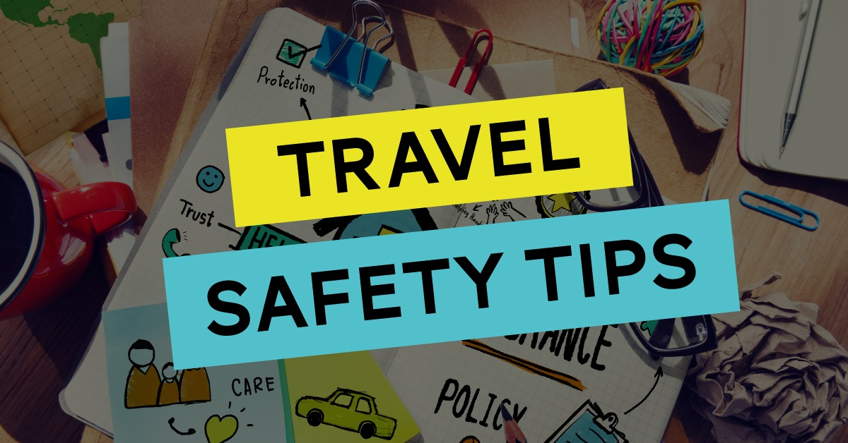 Travel Safety Tips, Travel Safety Tips That Can Help You Make the Most Out of Your Vacation